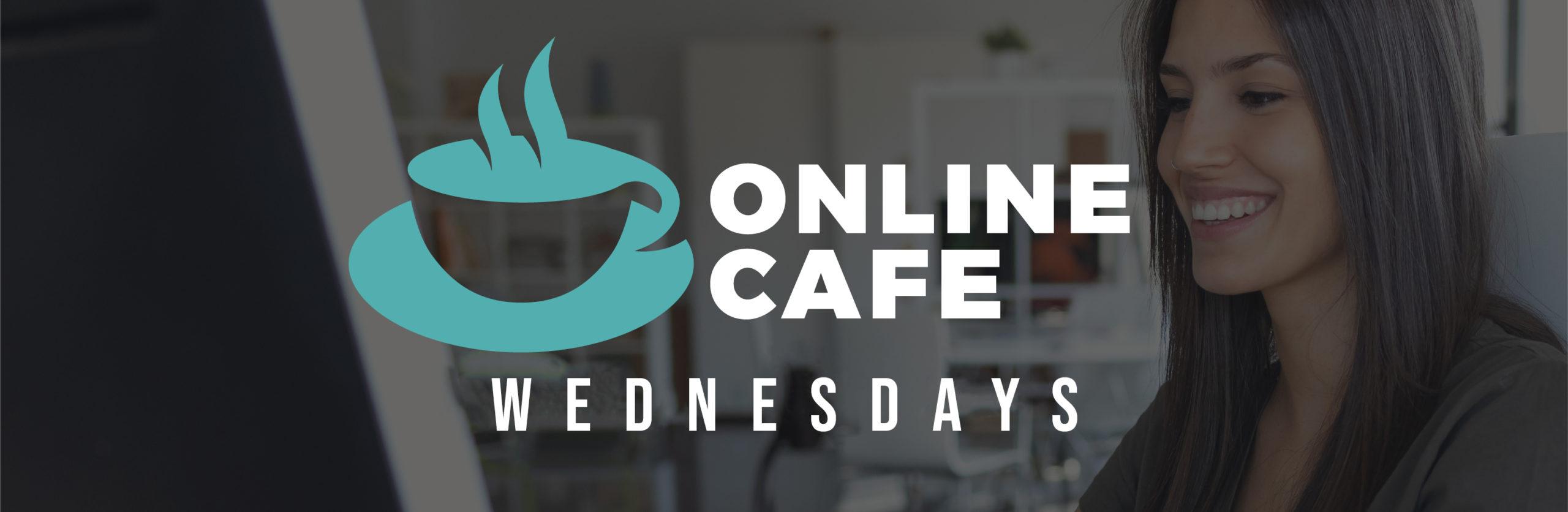 Online Cafe-Wednesdays
